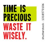 Time Is Precious. Waste It...