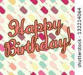 happy birthday    vector... | Shutterstock .eps vector #132214064