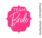team bride with pink badge. for ... | Shutterstock .eps vector #1322365916