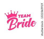 team bride pink text with crown.... | Shutterstock .eps vector #1322365919