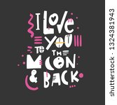 i love you to the moon and back.... | Shutterstock .eps vector #1324381943
