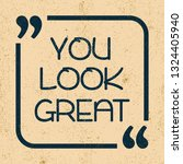 you look great. inspirational... | Shutterstock .eps vector #1324405940