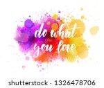 do what you love   handwritten... | Shutterstock .eps vector #1326478706