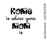 happy mother's day. home is... | Shutterstock .eps vector #1327815539