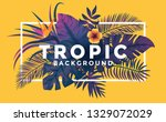 tropical background with jungle ... | Shutterstock .eps vector #1329072029
