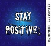text sign showing stay positive....   Shutterstock . vector #1331054513
