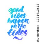 good vibes happen on the tides. ... | Shutterstock . vector #1331413613