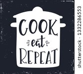 cook eat repeat hand drawn... | Shutterstock .eps vector #1332286553