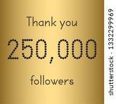 thank you 250 000 followers.... | Shutterstock .eps vector #1332299969