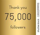 thank you 75 000 followers.... | Shutterstock .eps vector #1332299993