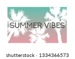 summer vibes slogan palm trees... | Shutterstock .eps vector #1334366573