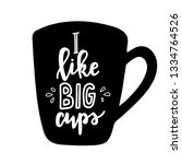 i like big cups hand drawn... | Shutterstock .eps vector #1334764526