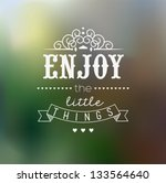 enjoy the little things quote... | Shutterstock .eps vector #133564640