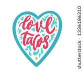 the inscription  love tacos  in ... | Shutterstock .eps vector #1336186310
