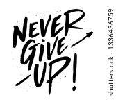 never give up lettering. eps 10.   Shutterstock .eps vector #1336436759