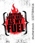i am using your hate as my fuel.... | Shutterstock .eps vector #1337584616