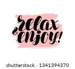 relax and enjoy  hand lettering.... | Shutterstock .eps vector #1341394370