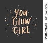 you glow girl   vector hand... | Shutterstock .eps vector #1347628049