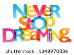 never stop dreaming. colorful... | Shutterstock .eps vector #1348970336