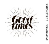 good times  hand lettering.... | Shutterstock .eps vector #1351840856