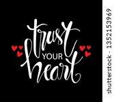 trust your heart hand lettering. | Shutterstock .eps vector #1352153969