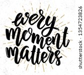 Every Moment Matters. Lettering ...
