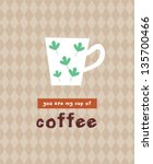 you are my cup of coffee | Shutterstock .eps vector #135700466