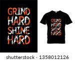 grind hard shine hard... | Shutterstock .eps vector #1358012126