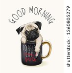 Stock vector good morning slogan with pug dog in coffee cup illustration 1360805279