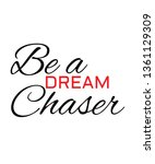 Be A Dream Chaser Vector Quote...