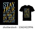 stay true in the dark humble in ... | Shutterstock .eps vector #1362422996