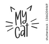 Stock vector  my cat vector poster modern calligraphy with phrase and cat ears and whiskers illustration hand 1366204469