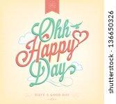 happy day typographical... | Shutterstock .eps vector #136650326