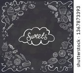 Stock vector doodle sweet food frame on chalkboard vector illustration cakes biscuits baking cookie 1367873393