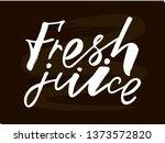 fresh juice handlettering text. ... | Shutterstock .eps vector #1373572820