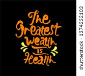 the greatest wealth is health... | Shutterstock .eps vector #1374232103