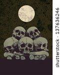 skulls  bones  full moon and... | Shutterstock .eps vector #137636246