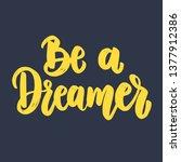 be a dreamer. lettering phrase... | Shutterstock .eps vector #1377912386
