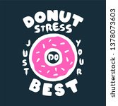 donut stress just do your best... | Shutterstock .eps vector #1378073603