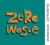 Zero waste cartoon lettering. Environment protection, ecology. Plastic free. Eco friendly. Motivational phrase vector clipart. Green quote, slogan with grunge texture. Recyclable, reusable materials