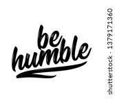 Be Humble   Lovely Lettering...