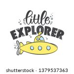 Vector illustration: Hand drawn lettering composition of Little Explorer with yellow submarine on white background. Kids t shirt design.