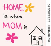 home is where mom is. hand... | Shutterstock .eps vector #1383252350