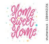 home sweet home. lettering... | Shutterstock .eps vector #1384442156