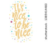 it's nice to be nice. lettering ... | Shutterstock .eps vector #1385414483