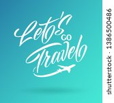 let's go travel handwritten... | Shutterstock .eps vector #1386500486