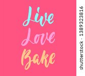 live  love  bake   hand drawn... | Shutterstock .eps vector #1389323816