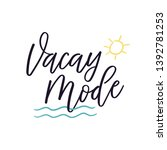 vacay mode. vector calligraphy...   Shutterstock .eps vector #1392781253