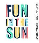 fun in the sun slogan vector... | Shutterstock .eps vector #1392793346