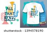 all that jazz lettering slogan... | Shutterstock .eps vector #1394578190